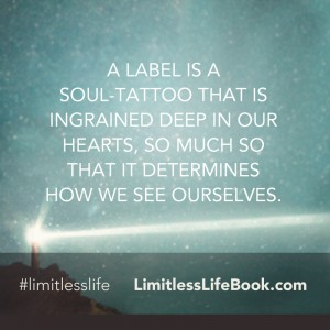 <p>A label is a soul-tattoo that is ingrained deep in our hearts, so much so that it determines how we see ourselves</p>