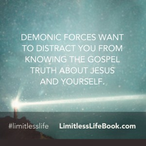 <p>Demonic forces want to distract you from knowing the gospel truth about Jesus and yourself</p>