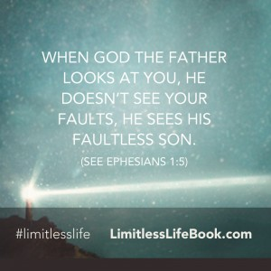 <p>When God the Father looks at you, He doesn't see your faults, He sees His faultless Son (see Ephesians 1:5)</p>