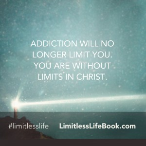 <p>Addiction will no longer limit you. You are without limits in Christ</p>