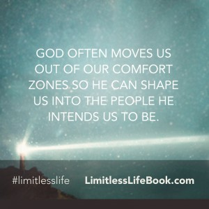 <p>God often moves us out of our comfort zones so He can shape us into the people he intends us to be</p>