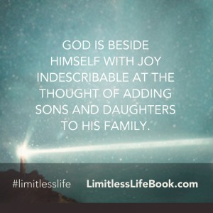 <p>God is beside Himself with joy indescribable at the thought of adding sons and daughters to His family</p>