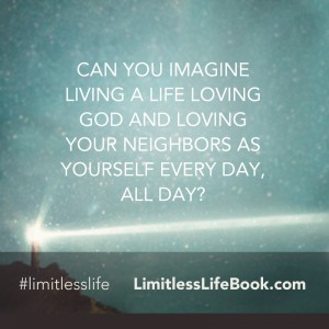 <p>Can you imagine living a life loving God and loving your neighbors as yourself every day, all day?</p>