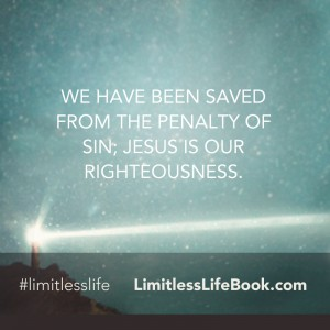 <p>We have been saved from the penalty of sin; Jesus is our righteousness</p>