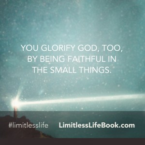 <p>You glorify God, too, by being faithful in the small things</p>