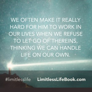 <p>We often make it really hard for Him to work in our lives when we refuse to let go of thereins, thinking we can handle life on our own. </p>