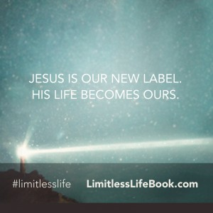 <p>Jesus is our new label. His life becomes ours.</p>